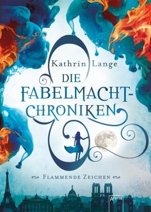 Cover von Die Fabelmacht Chroniken - Flammende Zeichen von Kathrin Lange. Copyright: Arena Verlag