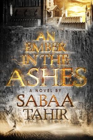 Cover von An Ember in the Ashes von Sabaa Tahir.