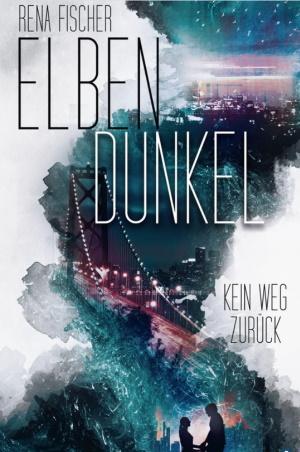 Cover von Elbendunkel: Kein Weg zurück von Rena Fischer.