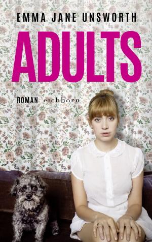Cover von Adults von Emma Jane Unsworth. Copyright: Eichborn Verlag.